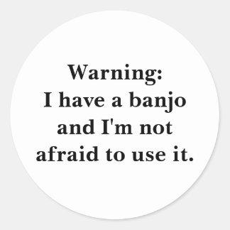 Warning: I have a banjo... Round Sticker