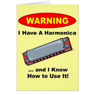Warning! I Have A Harmonica ... Card