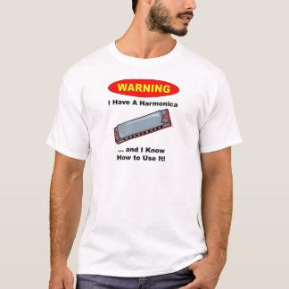 Warning! I Have A Harmonica ... T-Shirt