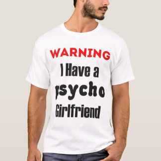 Warning I Have A Psycho Girlfriend Shirt