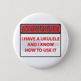 warning I have a ukulele 2000Warning I have a Ukul 6 Cm Round Badge