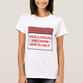 warning I have a ukulele 2000Warning I have a Ukul T-Shirt