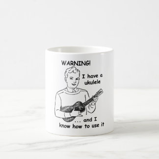 Warning: I Have A Ukulele and I Know How to Use It Coffee Mug