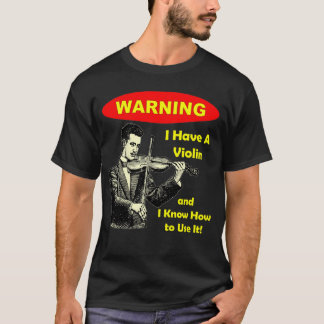 Warning: I Have A Violin and I Know How to Use It T-Shirt