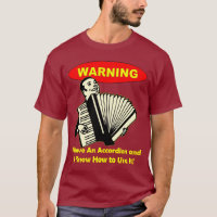 Warning: I Have An Accordion & Know How to Use It!