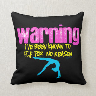 Warning: I Have Been Known to Flip For No Reason Cushion