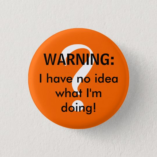 WARNING: I have no idea what I'm doing! 3 Cm Round Badge