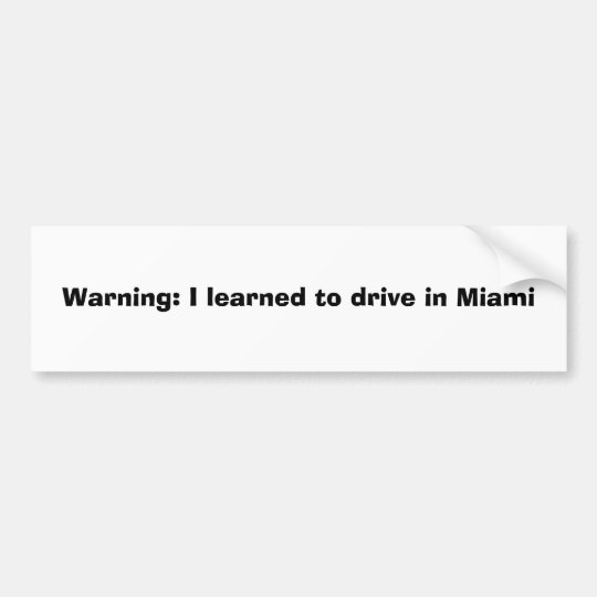 Warning: I learned to drive in Miami Bumper Sticker