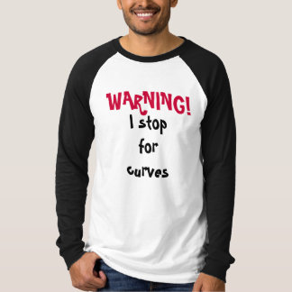 WARNING!, I stop for curves T-Shirt