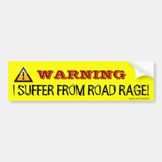 WARNING I SUFFER FROM ROAD RAGE BUMPER STICKER
