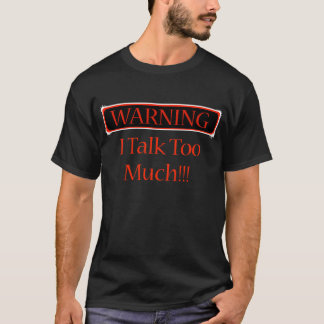warning i talk to much T-Shirt