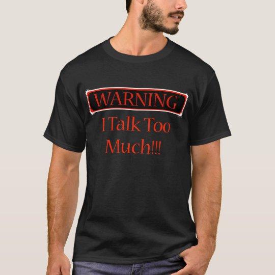 warning i talk to much T-Shirt