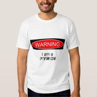 Warning im a pyro tee shirt