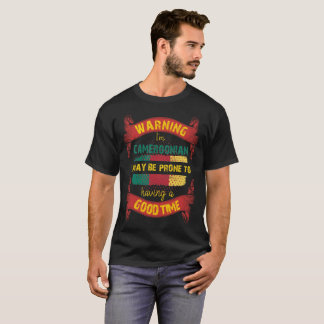 Warning I'm Cameroonian Prone to having Good Time T-Shirt