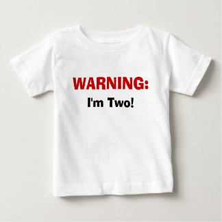 WARNING:, I'm Two! Baby T-Shirt