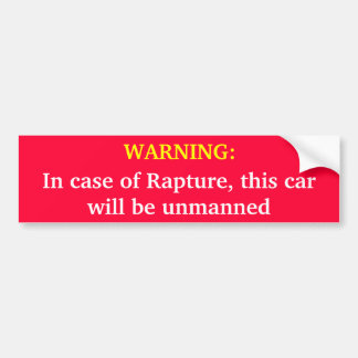 WARNING: In case of Rapture, this car will be unma Bumper Sticker