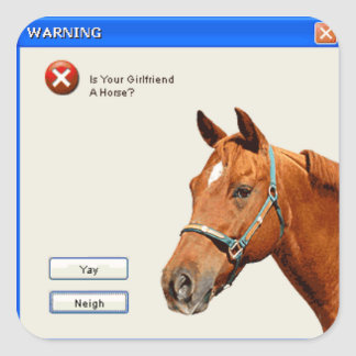 WARNING! Is Your Girlfriend A Horse? Square Sticker