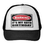Warning IT'S MY 40TH BIRTHDAY Hat
