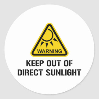 WARNING - Keep Out of Direct Sunlight Classic Round Sticker
