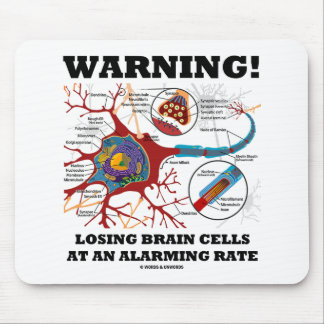 Warning! Losing Brain Cells At An Alarming Rate Mouse Pad