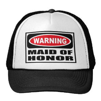 Warning MAID OF HONOR Hat