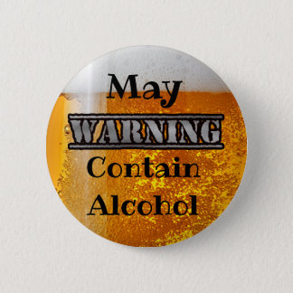 Warning, May Contain Alcohol Drinking Humor Button