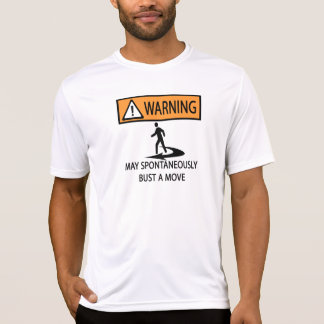 warning may spontaneously bust a move T-Shirt