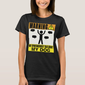 Warning May Spontaneously Talk About My Dog T-Shirt