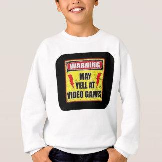 Warning May Yell at Video Games Sweatshirt