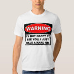 Warning: NOT HAPPY TO SEE YOU Tees