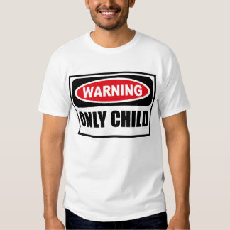 Warning ONLY CHILD T-Shirt