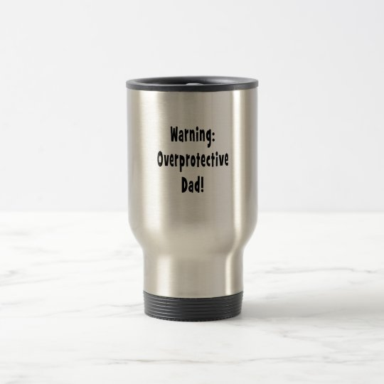 warning overprotective dad black travel mug