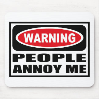 Warning PEOPLE ANNOY ME Mousepad