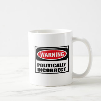 Warning POLITICALLY INCORRECT Mug