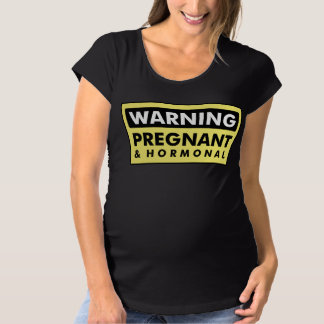 Warning: Pregnant & Hormonal Maternity T-Shirt