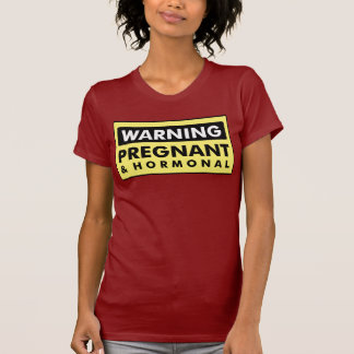 Warning: Pregnant & Hormonal Tshirts