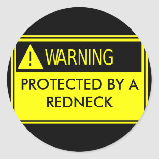 Warning Protected by a Redneck Classic Round Sticker