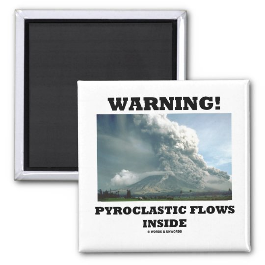 Warning! Pyroclastic Flows Inside (Volcano) Magnet