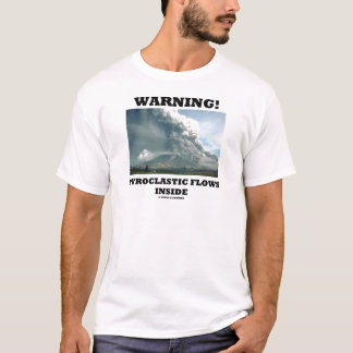 Warning! Pyroclastic Flows Inside (Volcanology) T-Shirt