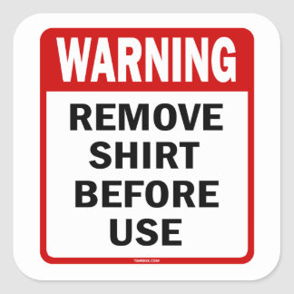 WARNING - Remove Shirt Before Use Square Sticker