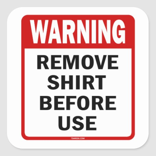 WARNING - Remove Shirt Before Use Sticker