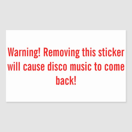 Warning! Removing this sticker will cause disco