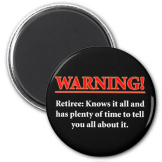 WARNING- Retiree - Knows it all.... 6 Cm Round Magnet