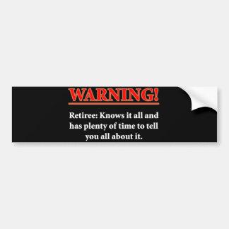 WARNING- Retiree - Knows it all.... Bumper Sticker