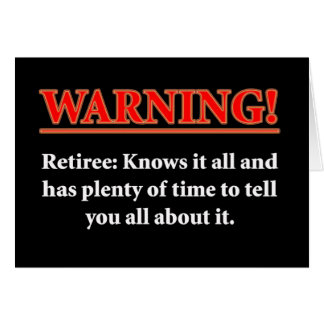 WARNING- Retiree - Knows it all.... Greeting Card