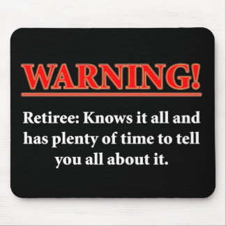 WARNING- Retiree - Knows it all.... Mouse Mat