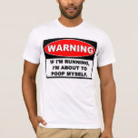 Warning: RUNNING TO POOP T-Shirt