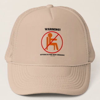 Warning! Sitting Is The New Smoking Cross-Out Sign Trucker Hat
