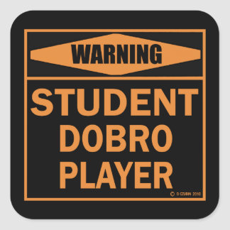 Warning! Student Dobro Player! Square Sticker