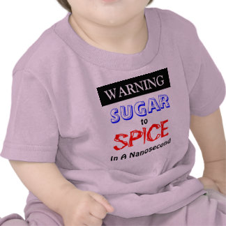 Warning Sugar To Spice In A Nanosecond Tee Shirts